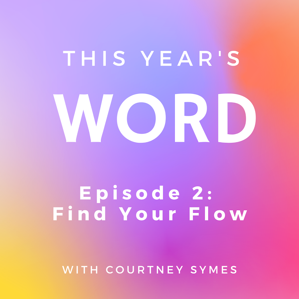This Year's Word Podcast Shownotes: Episode 2, The Art of Self-Love – Find Your Flow