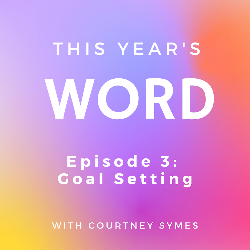 This Year's Word Podcast Shownotes: Episode 3, The Art of Self-Love – Goal Setting