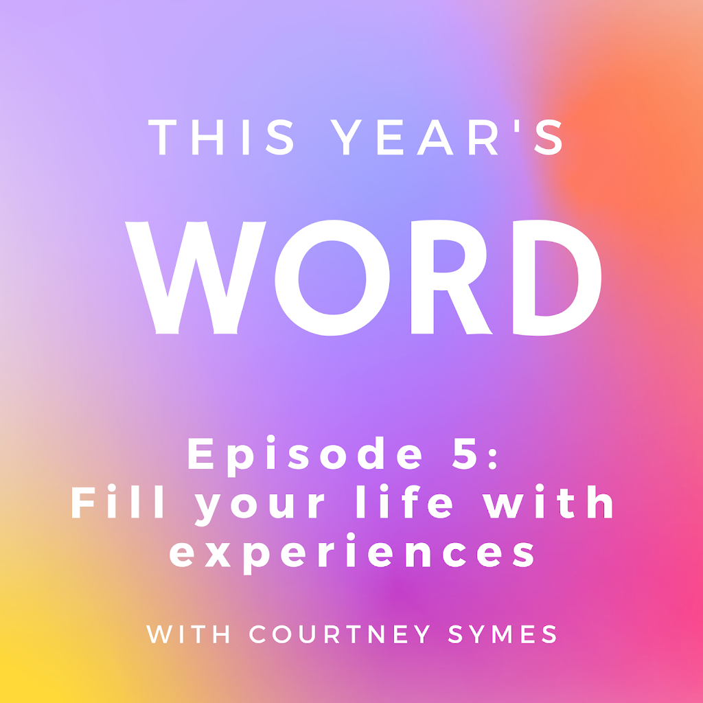 This Year's Word Podcast Shownotes: Episode 5, Fill your life with experiences, not things