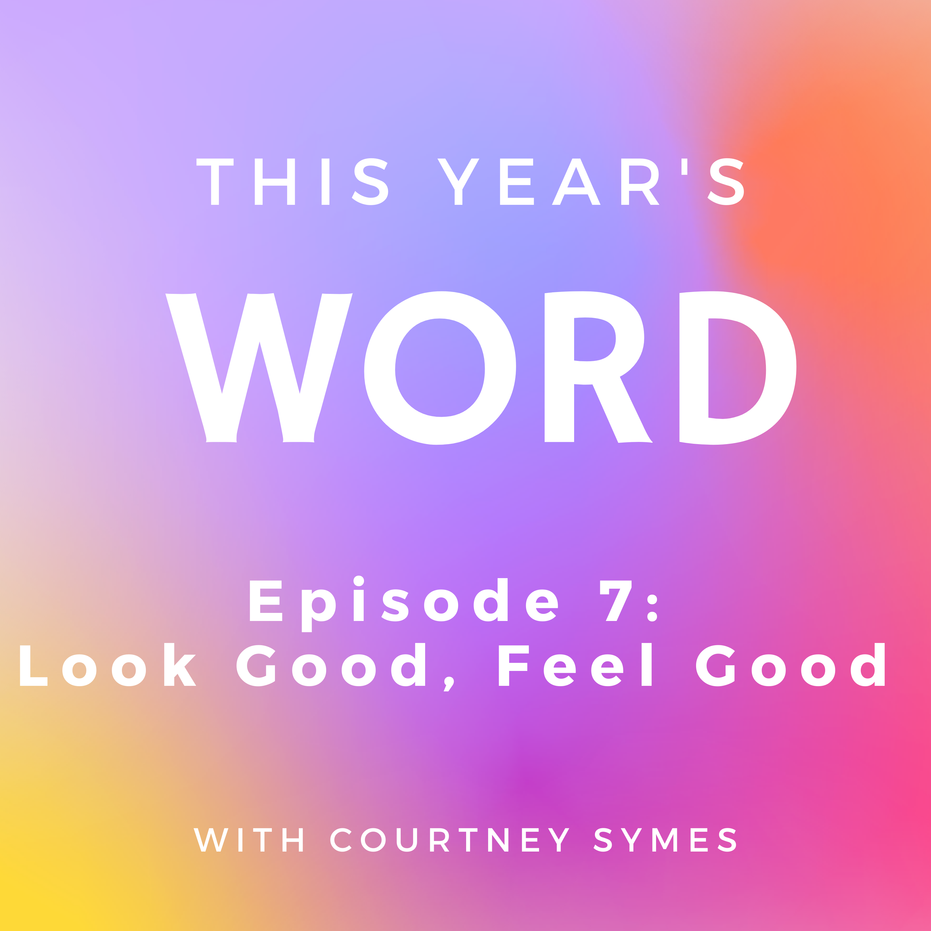 This Year's Word Podcast Shownotes: Episode 7, Look Good Feel Good